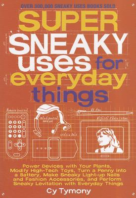 Super Sneaky Uses for Everyday Things By Tymony, Cy